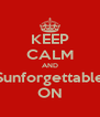 KEEP CALM AND Sunforgettable ON - Personalised Poster A4 size