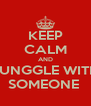 KEEP CALM AND SUNGGLE WITH SOMEONE  - Personalised Poster A4 size
