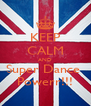KEEP CALM AND Super Dance  Powerr!!! - Personalised Poster A4 size