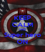 KEEP CALM AND Super hero ON - Personalised Poster A4 size