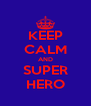 KEEP CALM AND SUPER HERO - Personalised Poster A4 size