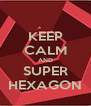 KEEP CALM AND SUPER HEXAGON - Personalised Poster A4 size