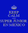 KEEP CALM AND SUPER JUNIOR  EN MEXICO - Personalised Poster A4 size