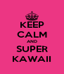 KEEP CALM AND SUPER KAWAII - Personalised Poster A4 size