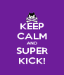 KEEP CALM AND SUPER KICK! - Personalised Poster A4 size