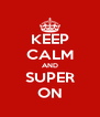 KEEP CALM AND SUPER ON - Personalised Poster A4 size
