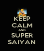 KEEP CALM AND SUPER SAIYAN - Personalised Poster A4 size