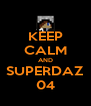 KEEP CALM AND SUPERDAZ 04 - Personalised Poster A4 size