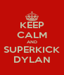 KEEP CALM AND SUPERKICK DYLAN - Personalised Poster A4 size