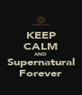 KEEP CALM AND Supernatural Forever - Personalised Poster A4 size
