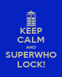 KEEP CALM AND SUPERWHO LOCK! - Personalised Poster A4 size