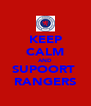 KEEP CALM AND SUPOORT  RANGERS - Personalised Poster A4 size