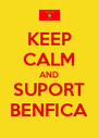 KEEP CALM AND SUPORT BENFICA - Personalised Poster A4 size