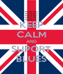 KEEP CALM AND SUPORT BLUES - Personalised Poster A4 size