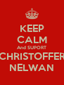 KEEP CALM And SUPORT  CHRISTOFFER  NELWAN - Personalised Poster A4 size