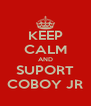 KEEP CALM AND SUPORT COBOY JR - Personalised Poster A4 size