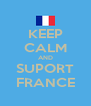 KEEP CALM AND SUPORT FRANCE - Personalised Poster A4 size