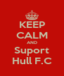 KEEP CALM AND Suport Hull F.C - Personalised Poster A4 size