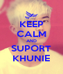 KEEP CALM AND SUPORT KHUNIE - Personalised Poster A4 size