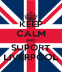 KEEP CALM AND SUPORT LIVERPOOL - Personalised Poster A4 size