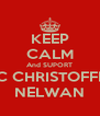 KEEP CALM And SUPORT M C CHRISTOFFER  NELWAN - Personalised Poster A4 size