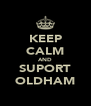 KEEP CALM AND SUPORT OLDHAM - Personalised Poster A4 size