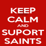 KEEP CALM AND SUPORT SAINTS - Personalised Poster A4 size