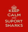 KEEP CALM AND SUPORT SHARKS - Personalised Poster A4 size
