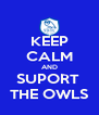 KEEP CALM AND SUPORT  THE OWLS - Personalised Poster A4 size
