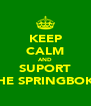 KEEP CALM AND SUPORT THE SPRINGBOKS - Personalised Poster A4 size