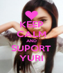 KEEP CALM AND SUPORT YURI - Personalised Poster A4 size