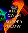KEEP CALM AND SUPPER GLOW - Personalised Poster A4 size