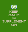 KEEP CALM AND SUPPLEMENT ON - Personalised Poster A4 size