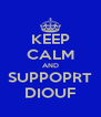 KEEP CALM AND SUPPOPRT DIOUF - Personalised Poster A4 size