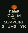 KEEP CALM AND SUPPORT 3   JHS   YK - Personalised Poster A4 size