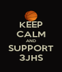 KEEP CALM AND SUPPORT 3JHS - Personalised Poster A4 size