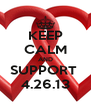 KEEP CALM AND SUPPORT  4.26.13 - Personalised Poster A4 size