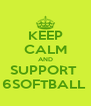 KEEP CALM AND SUPPORT  6SOFTBALL  - Personalised Poster A4 size