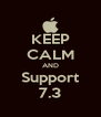 KEEP CALM AND Support 7.3 - Personalised Poster A4 size
