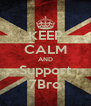 KEEP CALM AND Support 7Bro - Personalised Poster A4 size