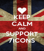 KEEP CALM AND SUPPORT 7ICONS - Personalised Poster A4 size