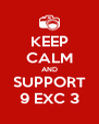 KEEP CALM AND SUPPORT 9 EXC 3 - Personalised Poster A4 size