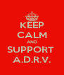 KEEP CALM AND SUPPORT  A.D.R.V. - Personalised Poster A4 size