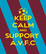 KEEP CALM AND SUPPORT  A.V.F.C - Personalised Poster A4 size
