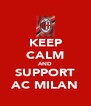 KEEP CALM AND SUPPORT AC MILAN - Personalised Poster A4 size