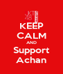 KEEP CALM AND Support Achan - Personalised Poster A4 size