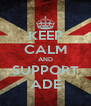 KEEP CALM AND SUPPORT ADE - Personalised Poster A4 size
