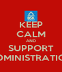 KEEP CALM AND SUPPORT ADMINISTRATION - Personalised Poster A4 size
