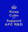 Keep Calm and Support AFC R&D - Personalised Poster A4 size