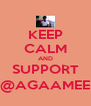 KEEP CALM AND SUPPORT @AGAAMEE - Personalised Poster A4 size